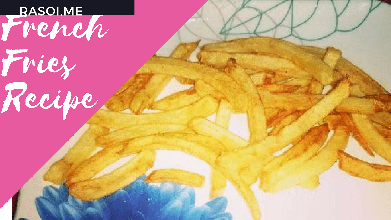 French Fries Recipe Rasoi.me
